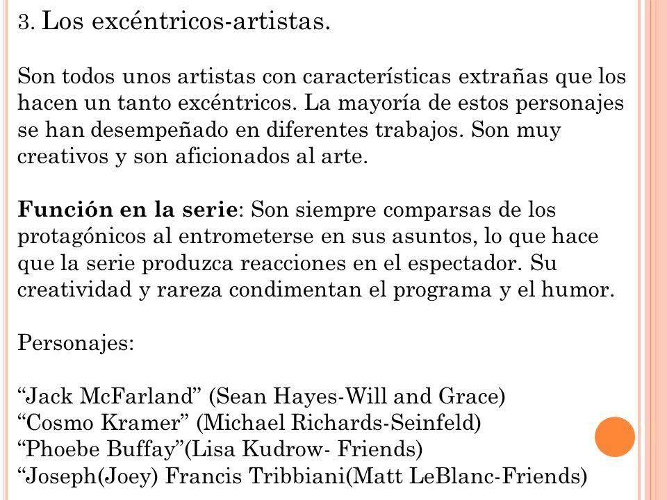 3. Los excéntricos-artistas. Son todos unos artistas con características extrañas que los hacen un tanto excéntricos. La mayoría de estos personajes s