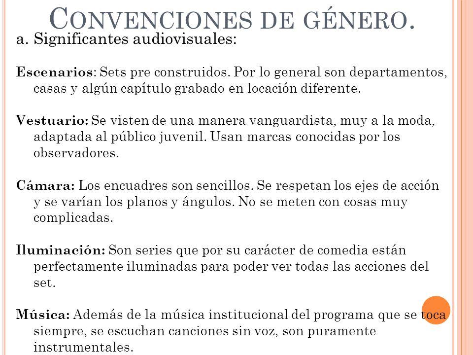 C ONVENCIONES DE GÉNERO. a.Significantes audiovisuales: Escenarios : Sets pre construidos. Por lo general son departamentos, casas y algún capítulo gr