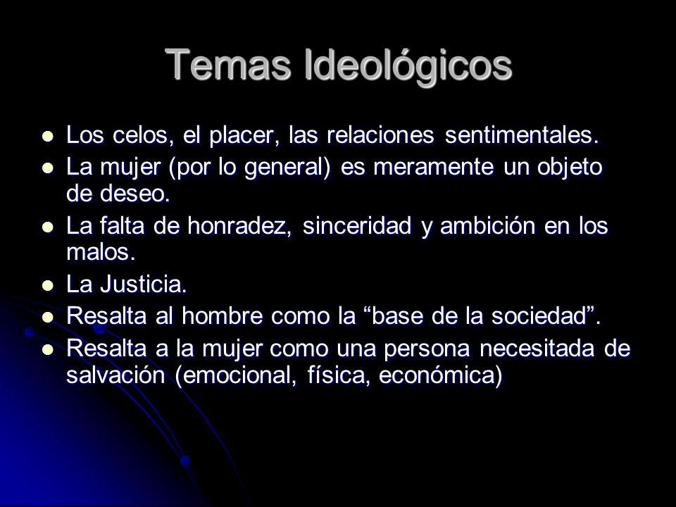 Temas Ideológicos Los celos, el placer, las relaciones sentimentales. Los celos, el placer, las relaciones sentimentales. La mujer (por lo general) es