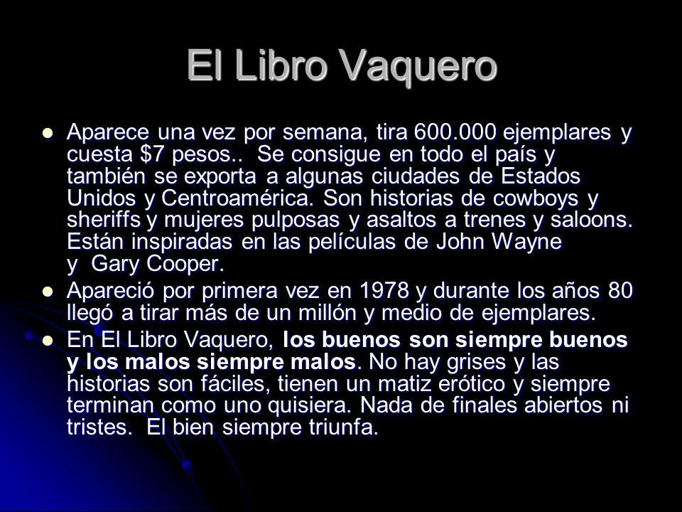 El Libro Vaquero Aparece una vez por semana, tira 600.000 ejemplares y cuesta $7 pesos.. Se consigue en todo el país y también se exporta a algunas ci