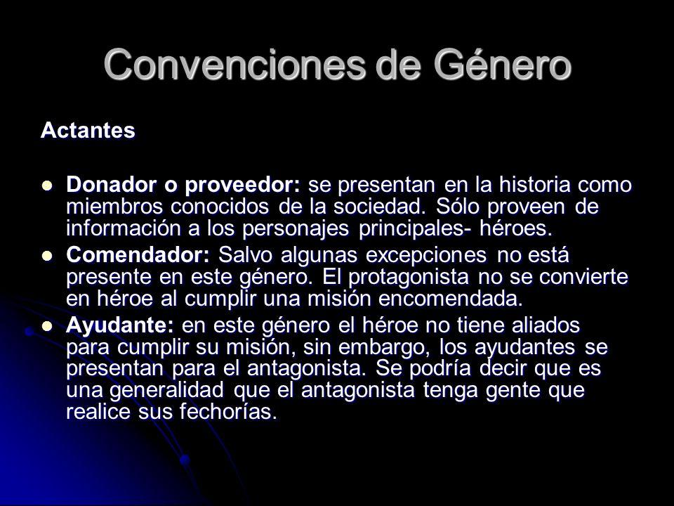 Convenciones de Género Actantes Donador o proveedor: se presentan en la historia como miembros conocidos de la sociedad. Sólo proveen de información a