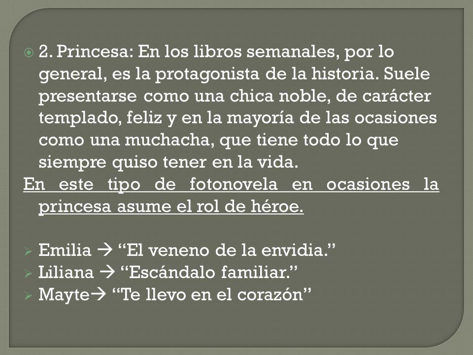 2. Princesa: En los libros semanales, por lo general, es la protagonista de la historia. Suele presentarse como una chica noble, de carácter templado,