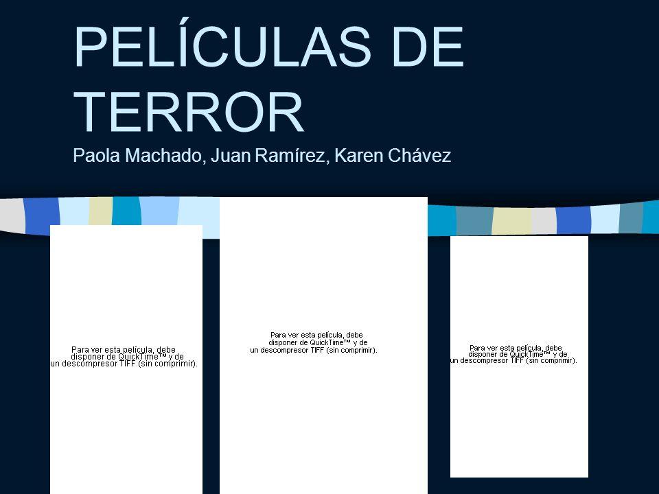 PELÍCULAS DE TERROR Paola Machado, Juan Ramírez, Karen Chávez