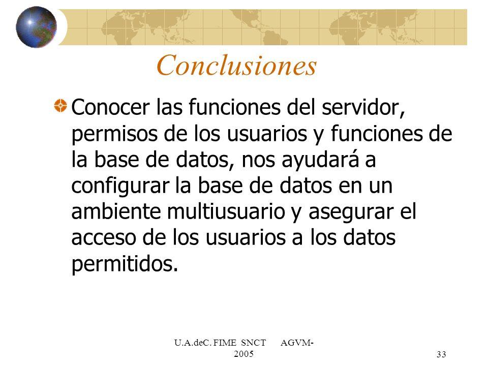 U.A.deC. FIME SNCT AGVM- 200533 Conclusiones Conocer las funciones del servidor, permisos de los usuarios y funciones de la base de datos, nos ayudará