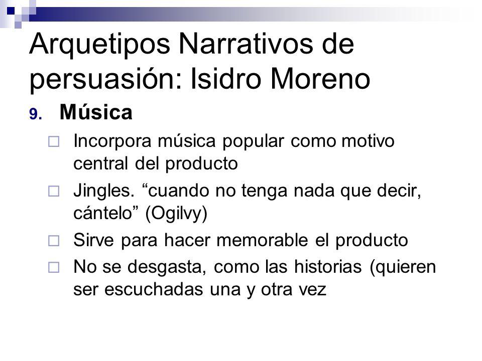 Arquetipos Narrativos de persuasión: Isidro Moreno 9. Música Incorpora música popular como motivo central del producto Jingles. cuando no tenga nada q