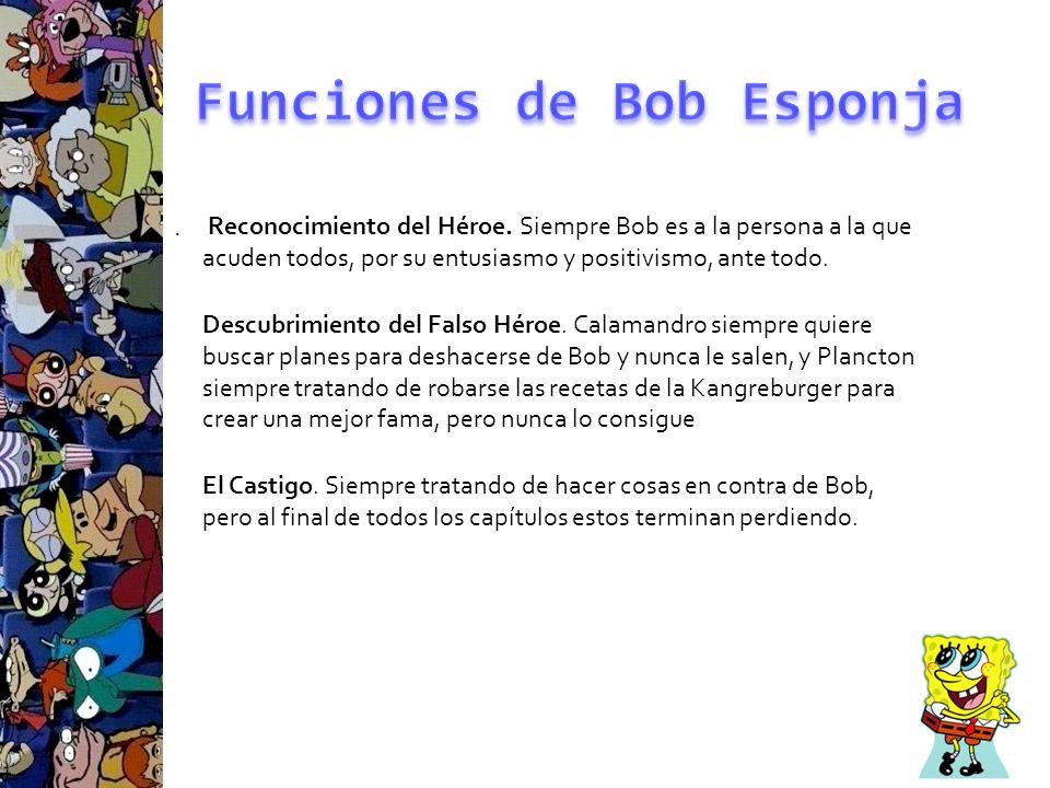 . Reconocimiento del Héroe. Siempre Bob es a la persona a la que acuden todos, por su entusiasmo y positivismo, ante todo. Descubrimiento del Falso Hé