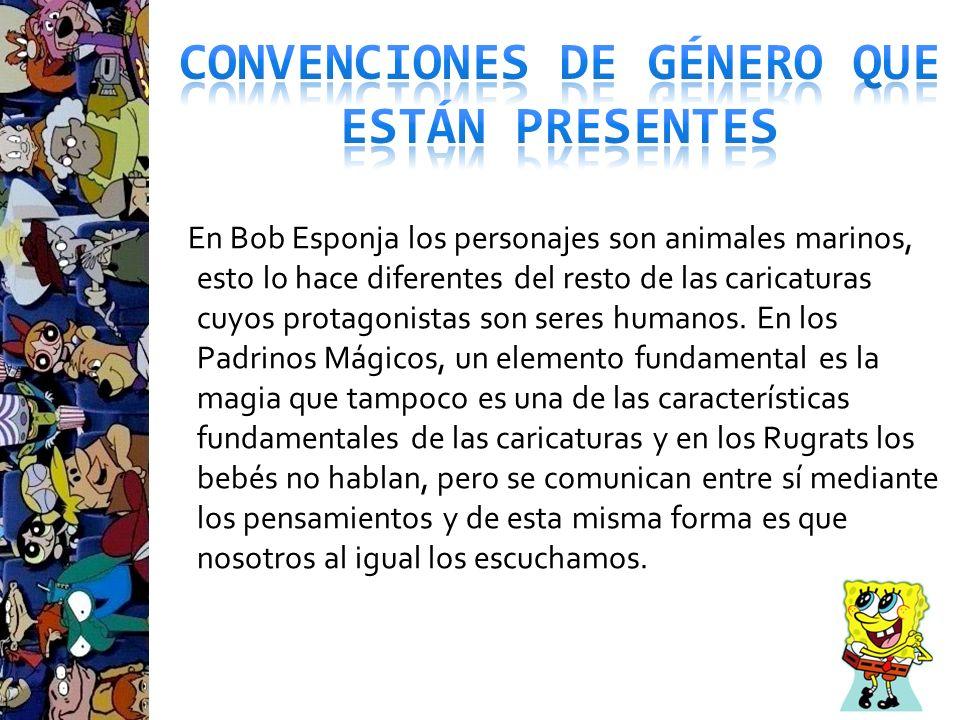 En Bob Esponja los personajes son animales marinos, esto lo hace diferentes del resto de las caricaturas cuyos protagonistas son seres humanos. En los