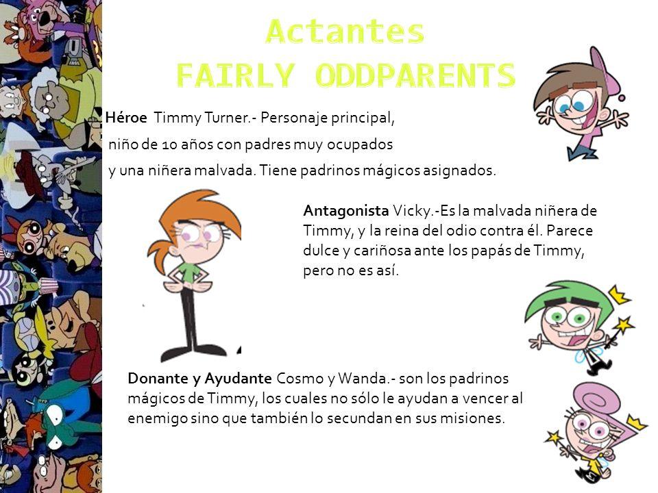 Héroe Timmy Turner.- Personaje principal, niño de 10 años con padres muy ocupados y una niñera malvada. Tiene padrinos mágicos asignados. Antagonista