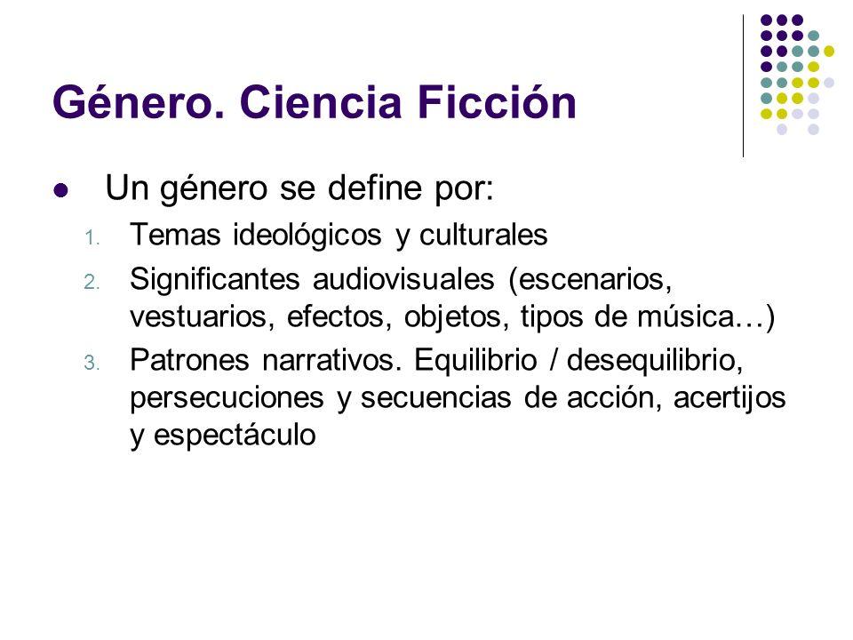 Género. Ciencia Ficción Un género se define por: 1. Temas ideológicos y culturales 2. Significantes audiovisuales (escenarios, vestuarios, efectos, ob