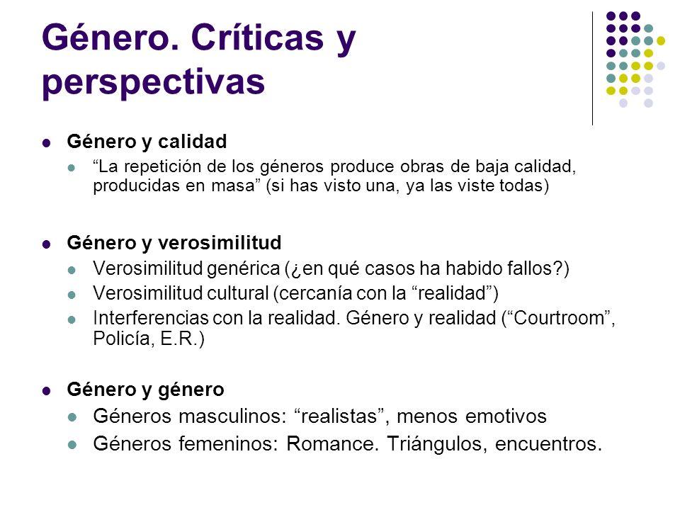 Género. Críticas y perspectivas Género y calidad La repetición de los géneros produce obras de baja calidad, producidas en masa (si has visto una, ya