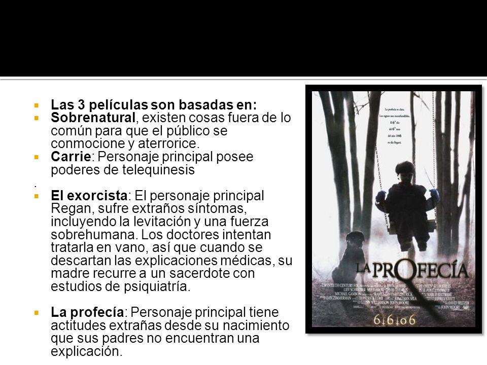 Las 3 películas son basadas en: Sobrenatural, existen cosas fuera de lo común para que el público se conmocione y aterrorice. Carrie: Personaje princi