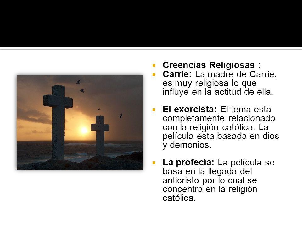 Creencias Religiosas : Carrie: La madre de Carrie, es muy religiosa lo que influye en la actitud de ella. El exorcista: El tema esta completamente rel