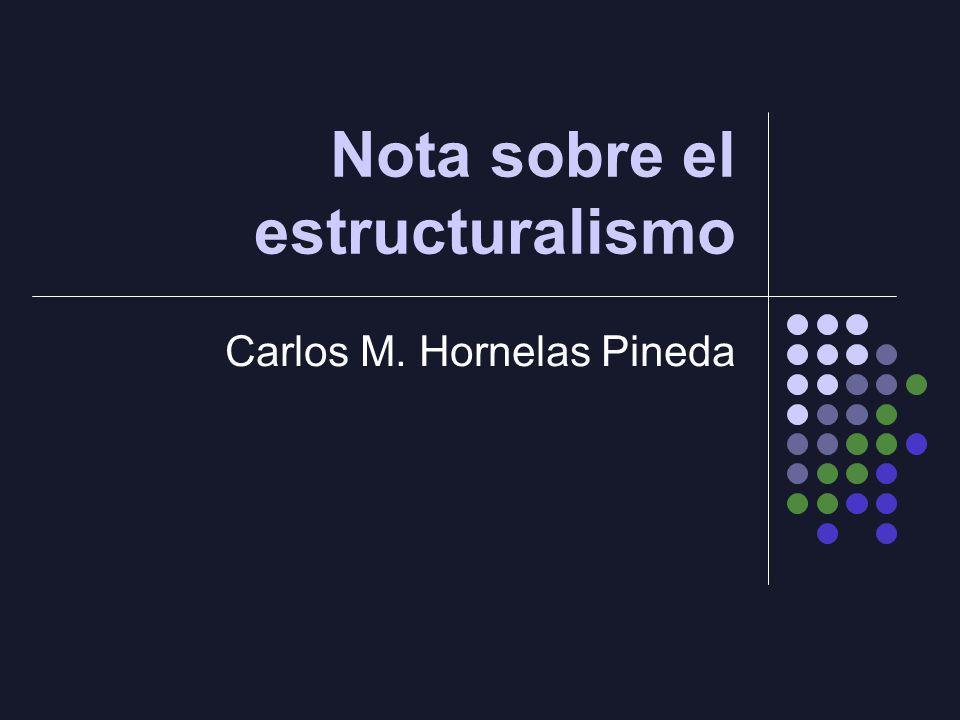 Nota sobre el estructuralismo Carlos M. Hornelas Pineda