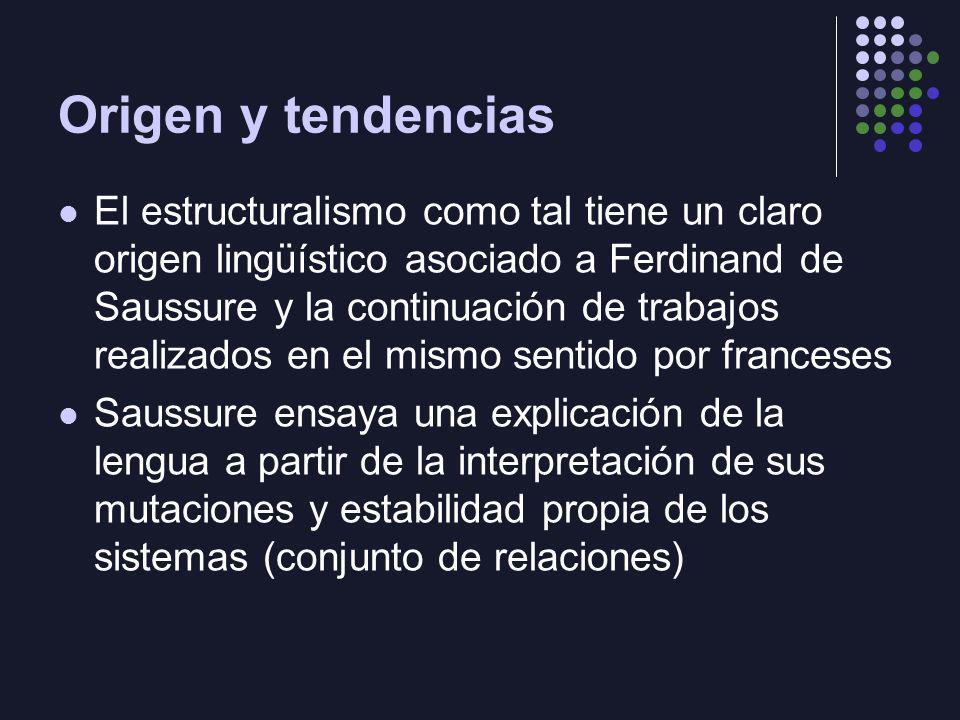 Origen y tendencias El estructuralismo como tal tiene un claro origen lingüístico asociado a Ferdinand de Saussure y la continuación de trabajos reali