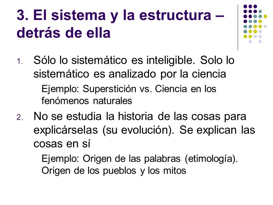 3.El sistema y la estructura – detrás de ella 1. Sólo lo sistemático es inteligible.