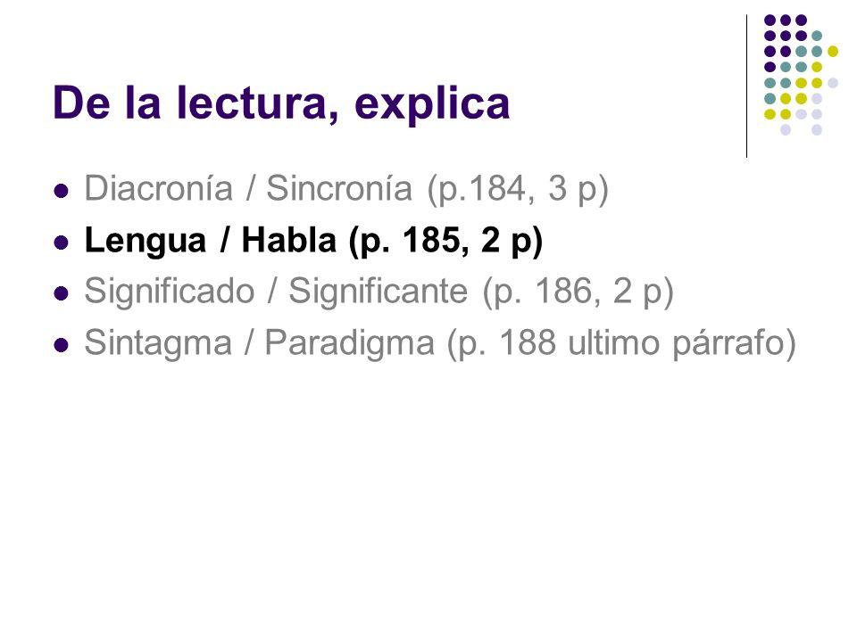 De la lectura, explica Diacronía / Sincronía (p.184, 3 p) Lengua / Habla (p. 185, 2 p) Significado / Significante (p. 186, 2 p) Sintagma / Paradigma (