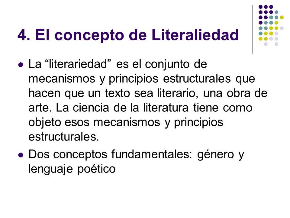 4. El concepto de Literaliedad La literariedad es el conjunto de mecanismos y principios estructurales que hacen que un texto sea literario, una obra