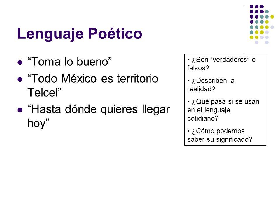 Lenguaje Poético Toma lo bueno Todo México es territorio Telcel Hasta dónde quieres llegar hoy ¿Son verdaderos o falsos? ¿Describen la realidad? ¿Qué