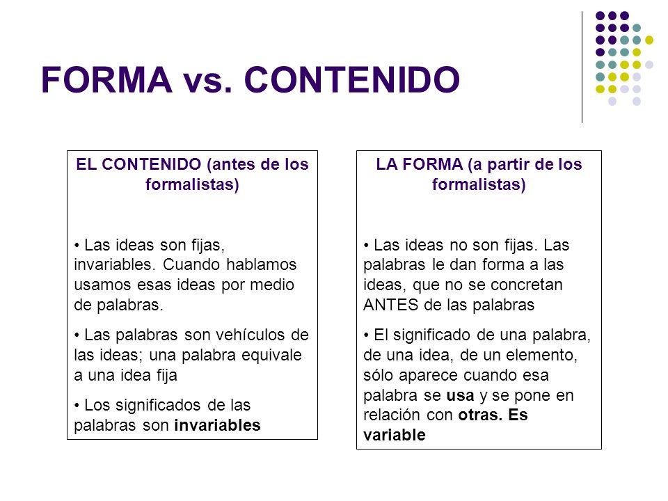 FORMA vs. CONTENIDO EL CONTENIDO (antes de los formalistas) Las ideas son fijas, invariables. Cuando hablamos usamos esas ideas por medio de palabras.