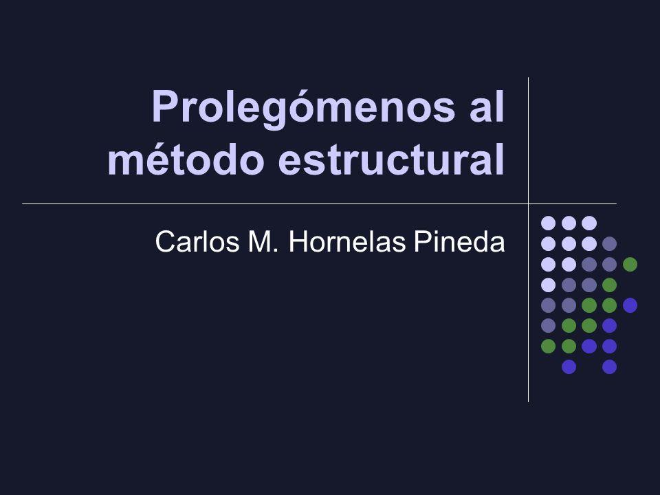 Prolegómenos al método estructural Carlos M. Hornelas Pineda