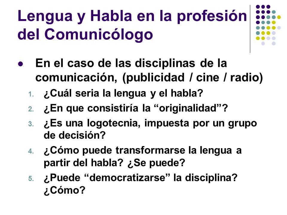 Lengua y Habla en la profesión del Comunicólogo En el caso de las disciplinas de la comunicación, (publicidad / cine / radio) 1. ¿Cuál seria la lengua
