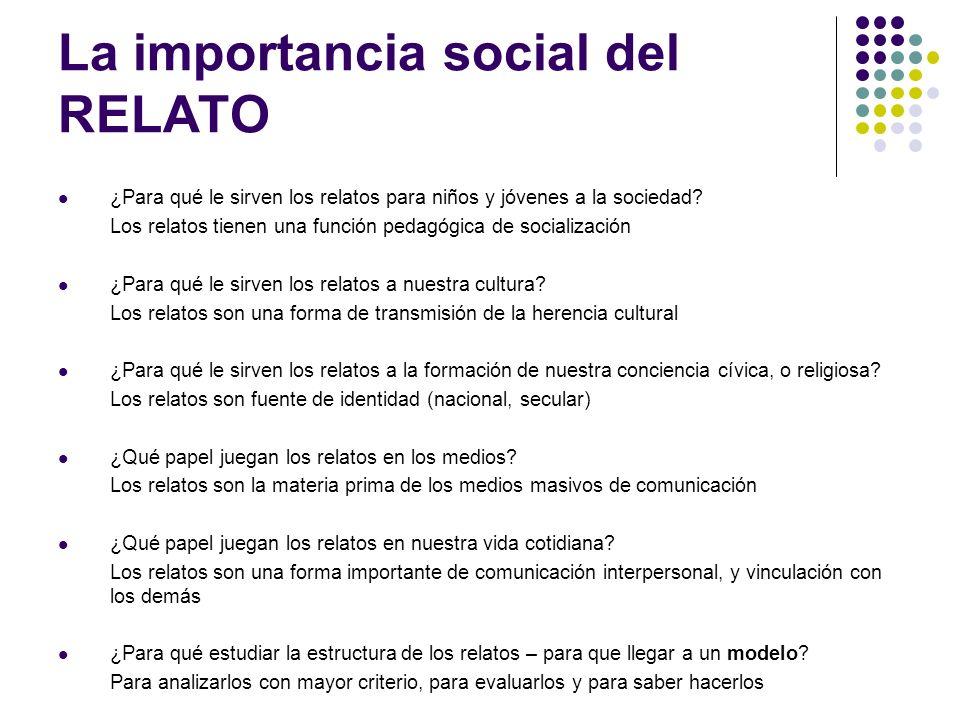 La importancia social del RELATO ¿Para qué le sirven los relatos para niños y jóvenes a la sociedad? Los relatos tienen una función pedagógica de soci