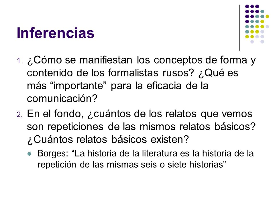 Inferencias 1. ¿Cómo se manifiestan los conceptos de forma y contenido de los formalistas rusos? ¿Qué es más importante para la eficacia de la comunic