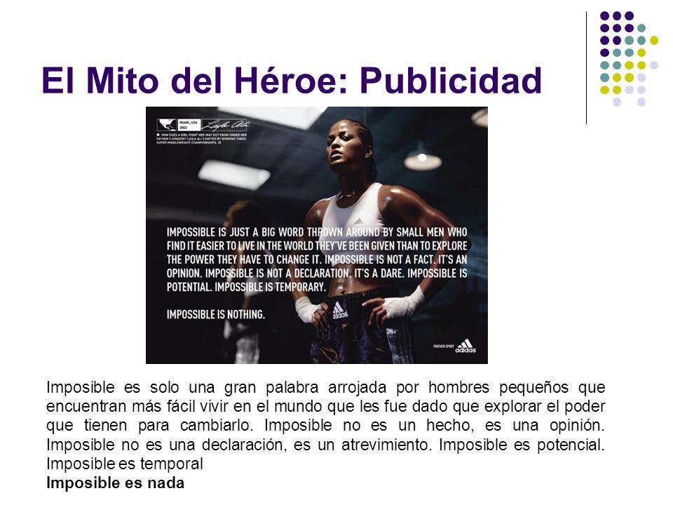El Mito del Héroe: Publicidad Imposible es solo una gran palabra arrojada por hombres pequeños que encuentran más fácil vivir en el mundo que les fue