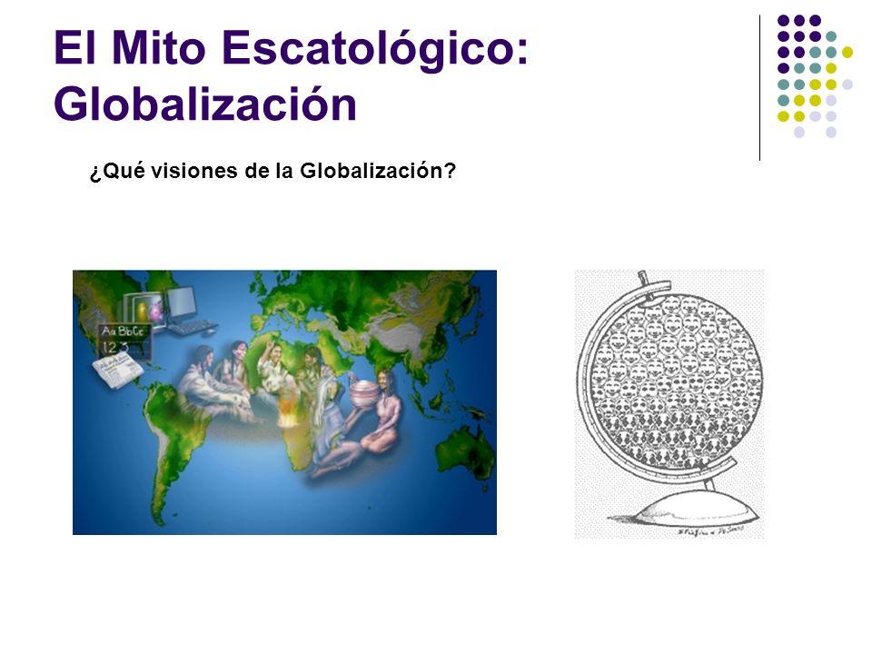 El Mito Escatológico: Globalización ¿Qué visiones de la Globalización?