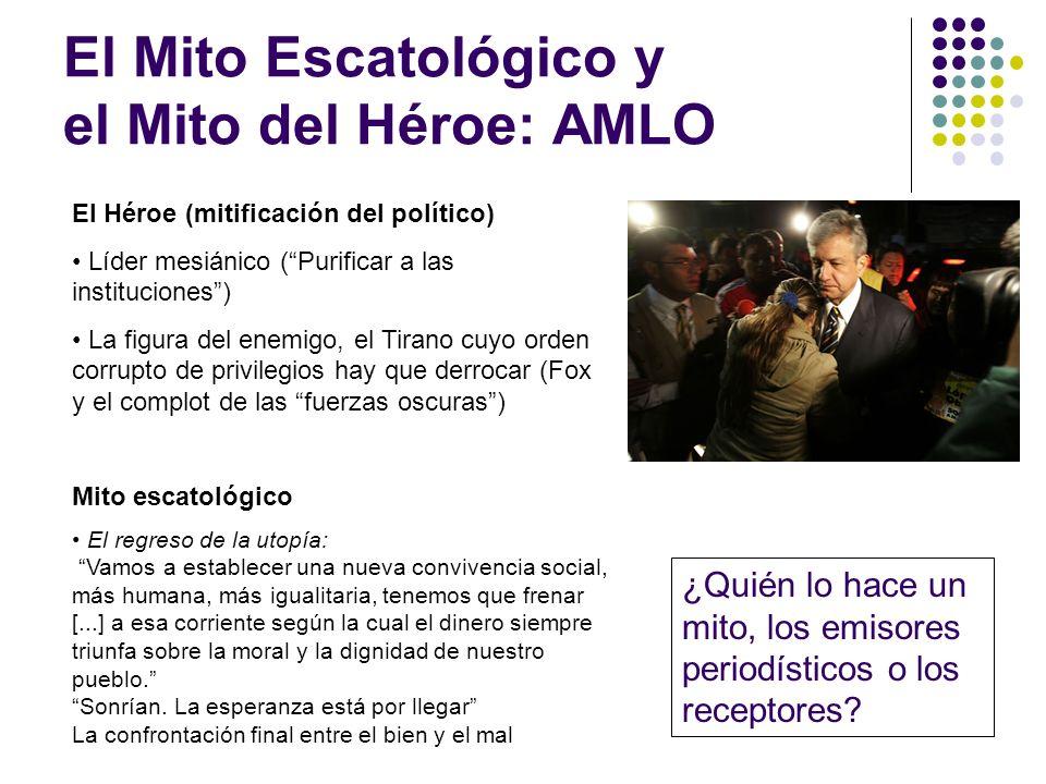 El Mito Escatológico y el Mito del Héroe: AMLO El Héroe (mitificación del político) Líder mesiánico (Purificar a las instituciones) La figura del enem