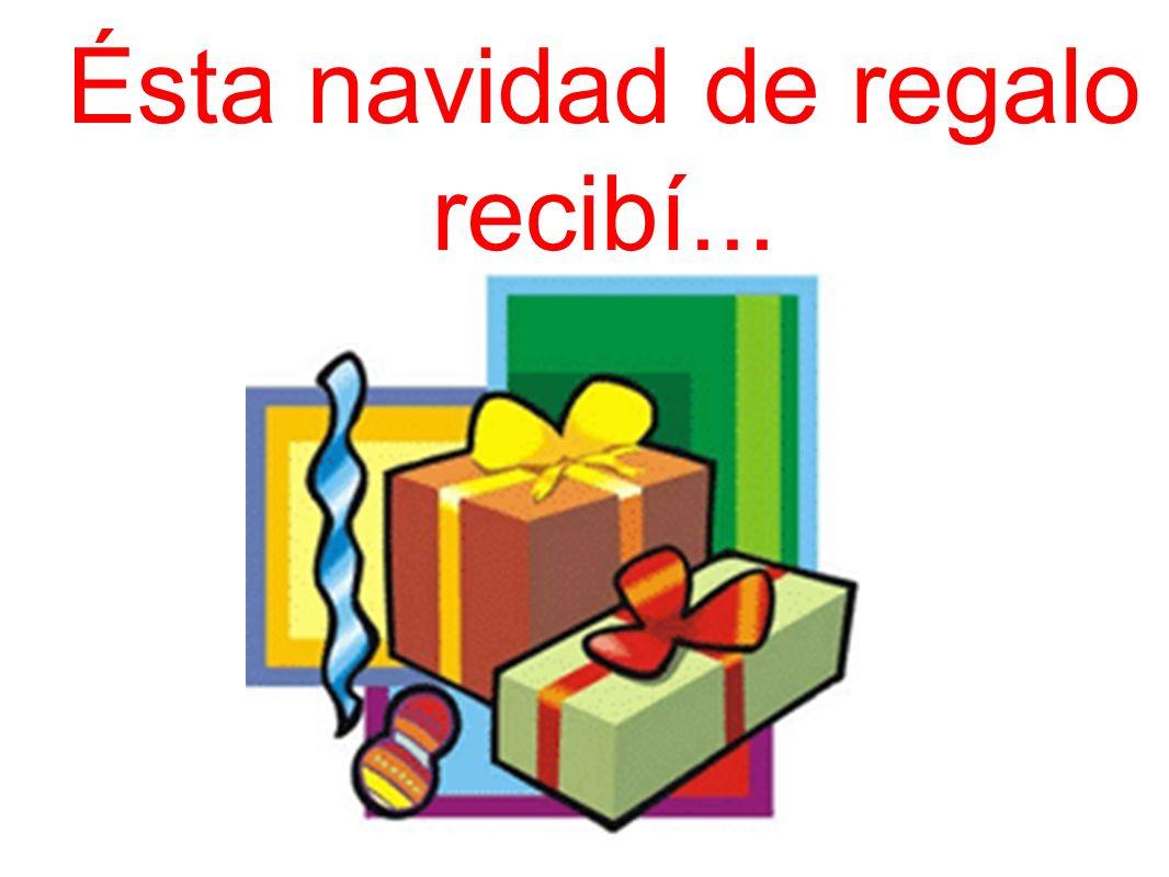 Ésta navidad de regalo recibí...