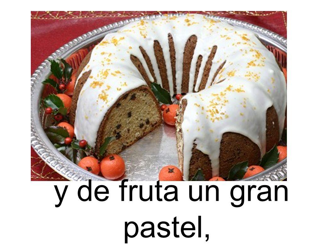 y de fruta un gran pastel,