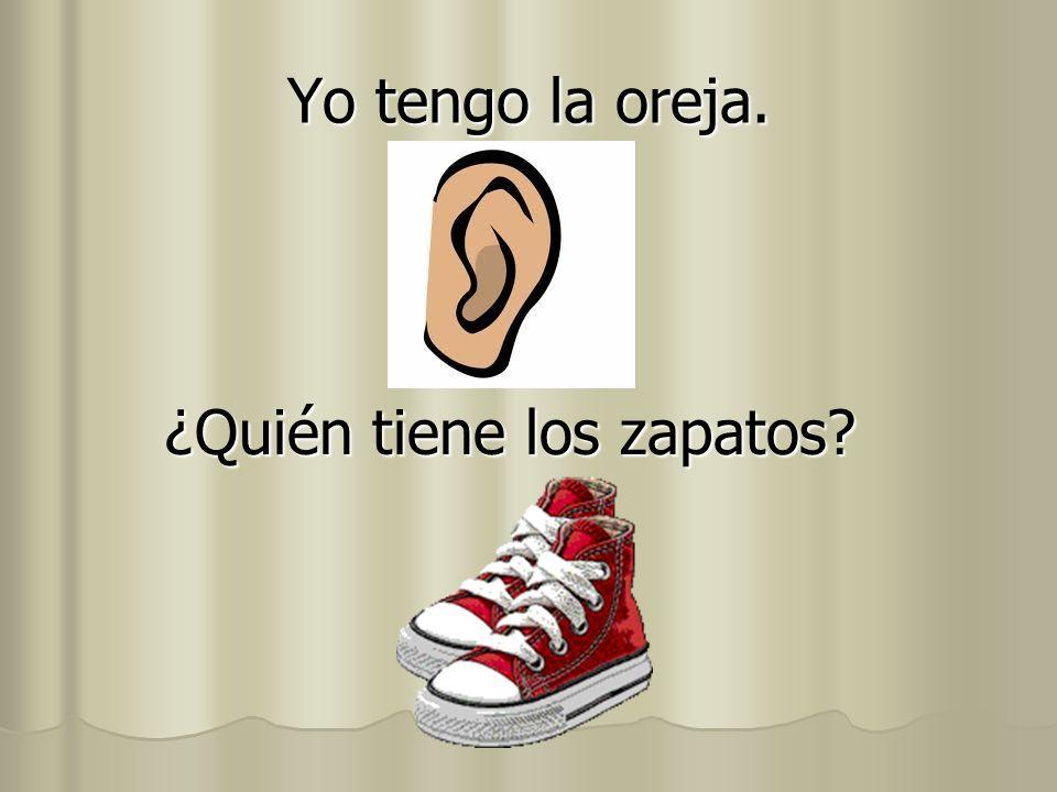 Yo tengo la oreja. ¿Quién tiene los zapatos?