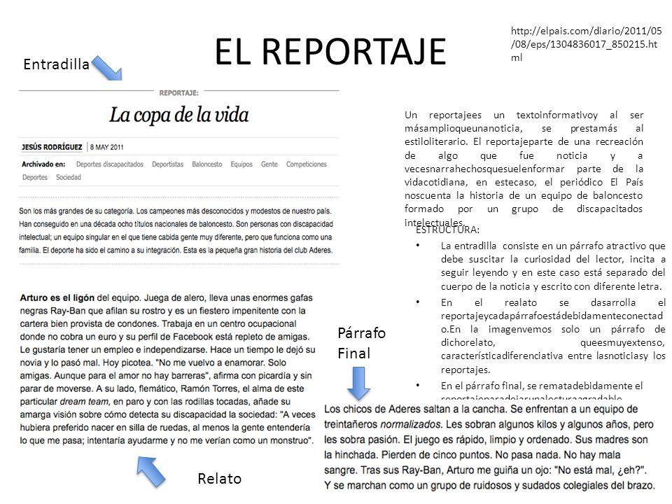 EL REPORTAJE ESTRUCTURA: La entradilla consiste en un párrafo atractivo que debe suscitar la curiosidad del lector, incita a seguir leyendo y en este