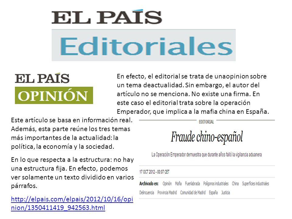 En efecto, el editorial se trata de unaopinion sobre un tema deactualidad. Sin embargo, el autor del artículo no se menciona. No existe una firma. En