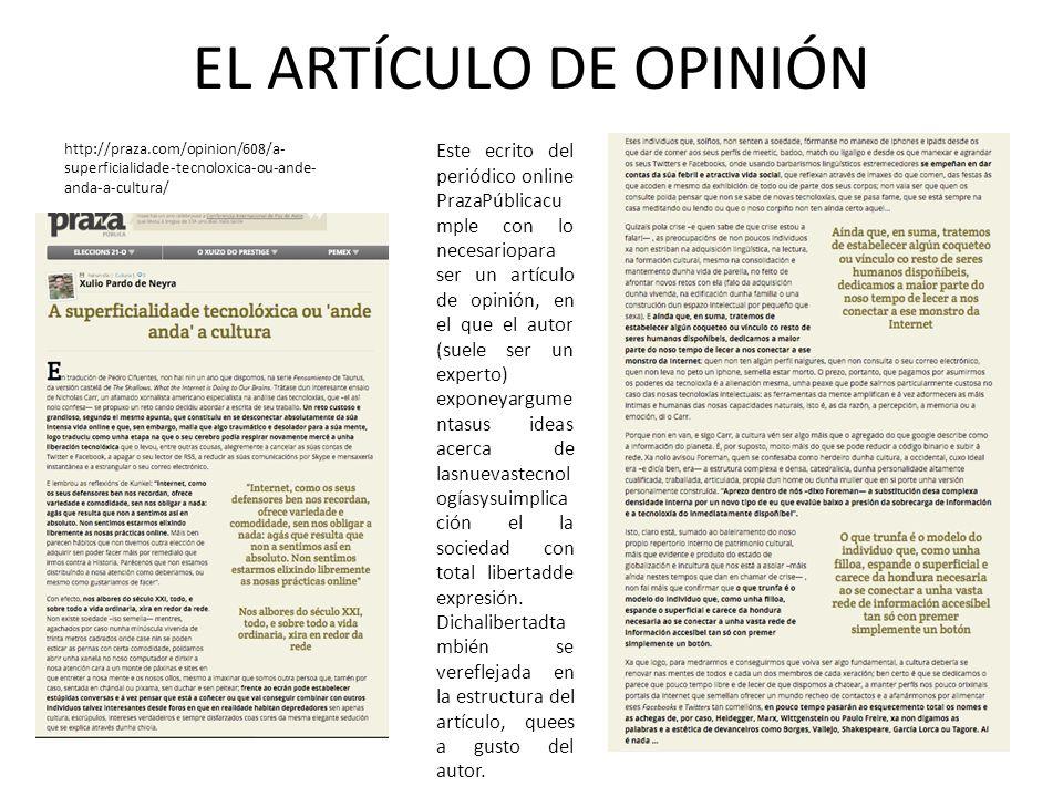 EL ARTÍCULO DE OPINIÓN Este ecrito del periódico online PrazaPúblicacu mple con lo necesariopara ser un artículo de opinión, en el que el autor (suele