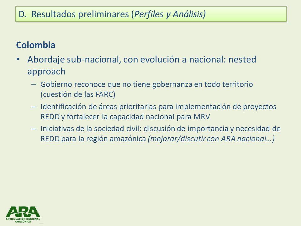 Colombia Abordaje sub-nacional, con evolución a nacional: nested approach – Gobierno reconoce que no tiene gobernanza en todo territorio (cuestión de