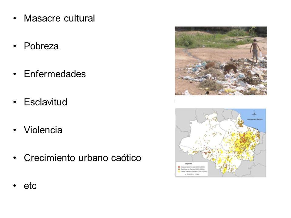 Masacre cultural Pobreza Enfermedades Esclavitud Violencia Crecimiento urbano caótico etc