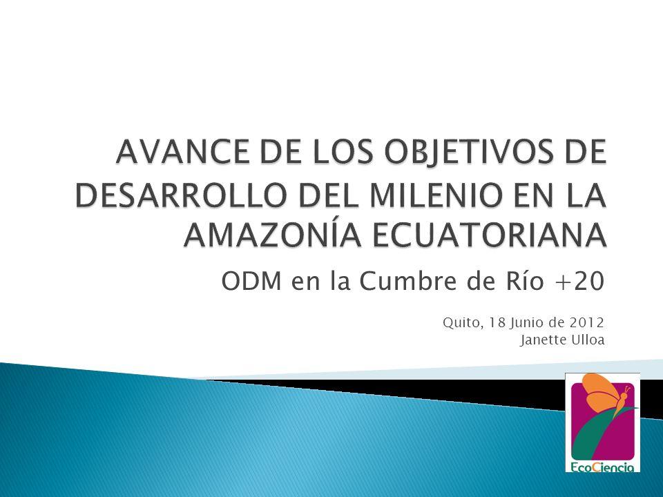 ODM en la Cumbre de Río +20 Quito, 18 Junio de 2012 Janette Ulloa
