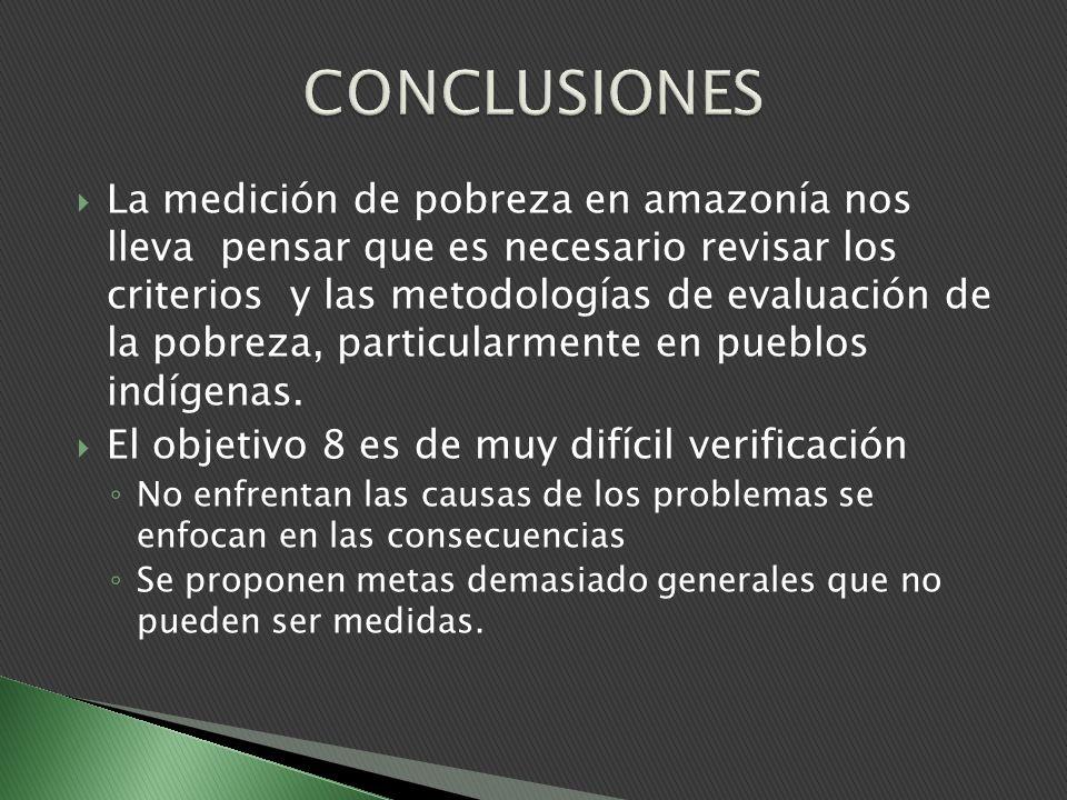 La medición de pobreza en amazonía nos lleva pensar que es necesario revisar los criterios y las metodologías de evaluación de la pobreza, particularmente en pueblos indígenas.
