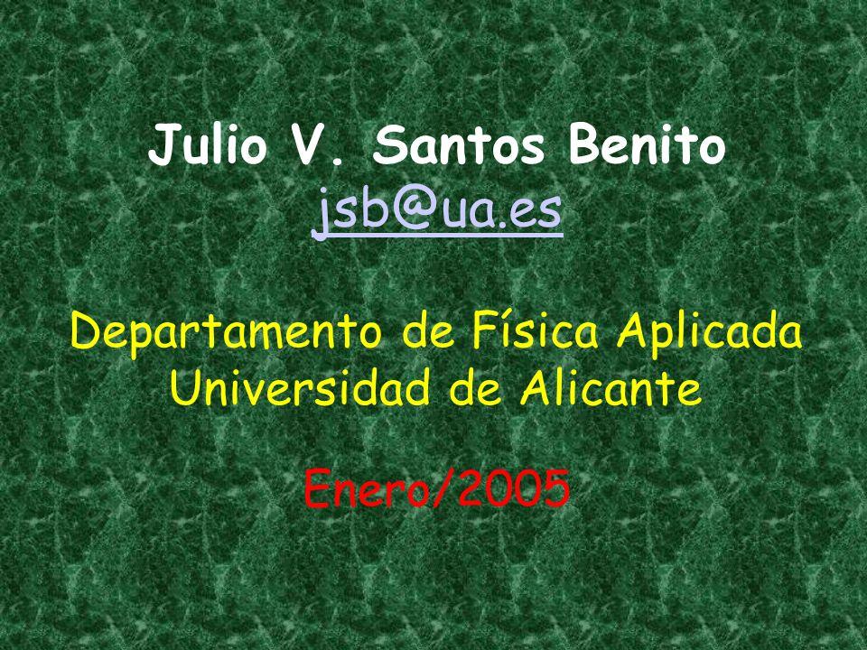 Julio V. Santos Benito jsb@ua.es jsb@ua.es Departamento de Física Aplicada Universidad de Alicante Enero/2005