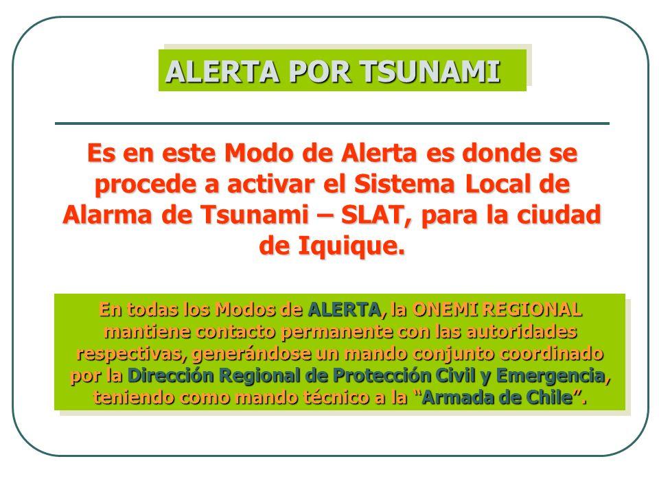 ALERTA POR TSUNAMI Es en este Modo de Alerta es donde se procede a activar el Sistema Local de Alarma de Tsunami – SLAT, para la ciudad de Iquique. En