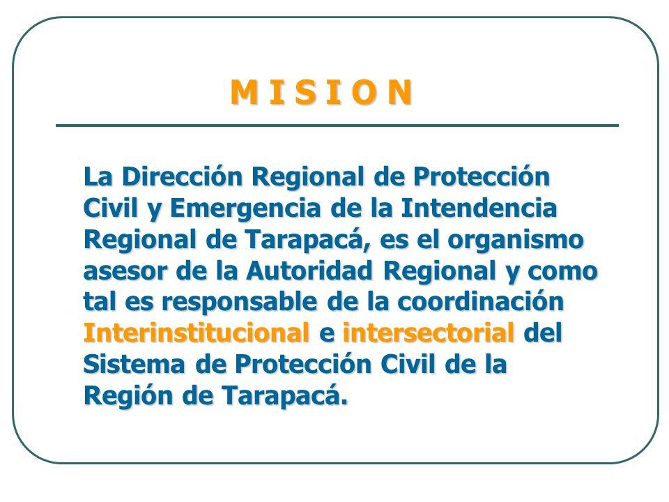La Dirección Regional de Protección Civil y Emergencia de la Intendencia Regional de Tarapacá, es el organismo asesor de la Autoridad Regional y como