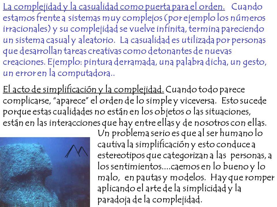 La complejidad y la casualidad como puerta para el orden. Cuando estamos frente a sistemas muy complejos (por ejemplo los números irracionales) y su c