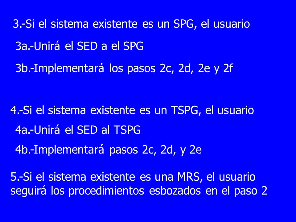 3.-Si el sistema existente es un SPG, el usuario 3a.-Unirá el SED a el SPG 3b.-Implementará los pasos 2c, 2d, 2e y 2f 4.-Si el sistema existente es un