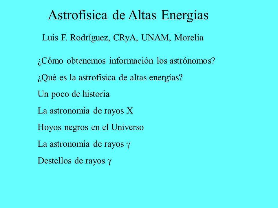 Astrofísica de Altas Energías Luis F. Rodríguez, CRyA, UNAM, Morelia ¿Cómo obtenemos información los astrónomos? ¿Qué es la astrofísica de altas energ