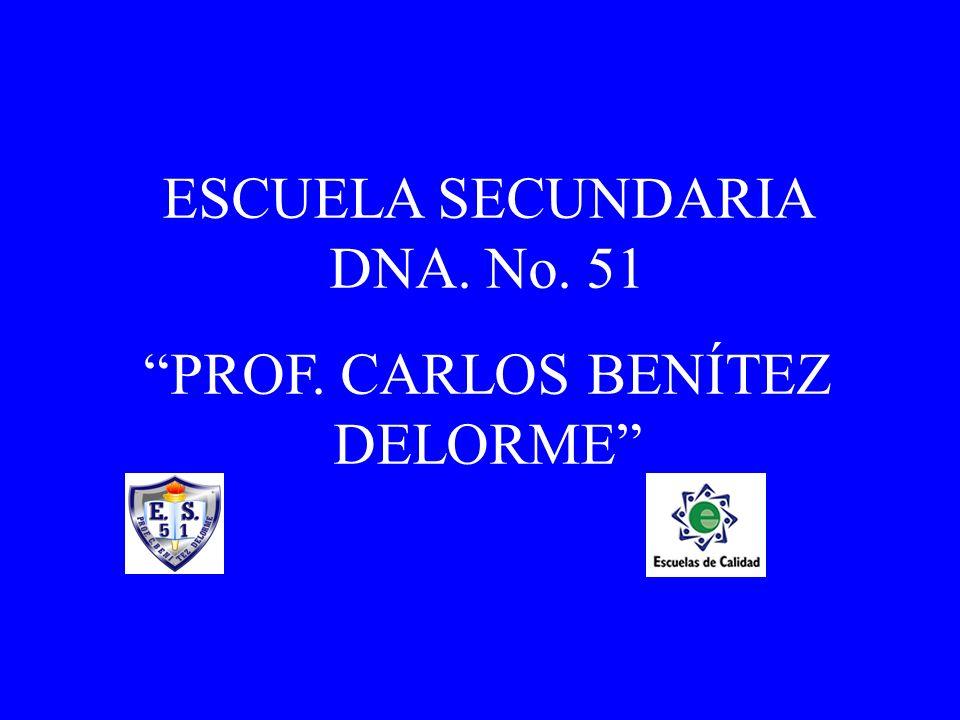 ESCUELA SECUNDARIA DNA. No. 51 PROF. CARLOS BENÍTEZ DELORME