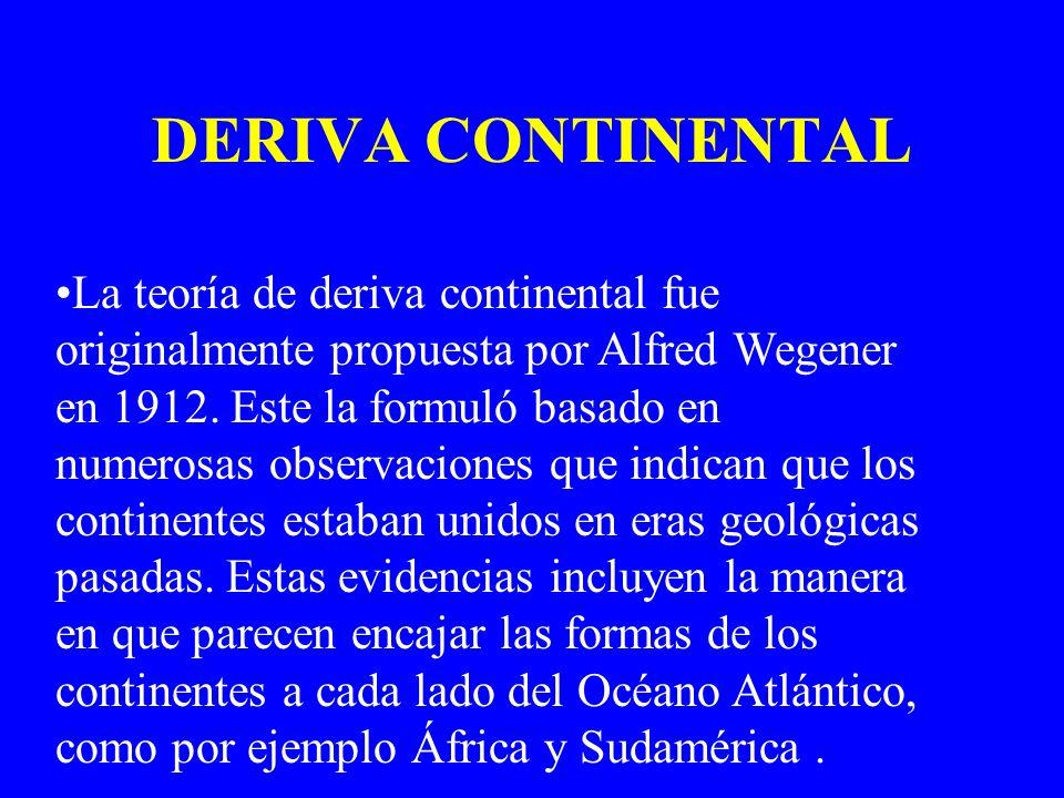 DERIVA CONTINENTAL La teoría de deriva continental fue originalmente propuesta por Alfred Wegener en 1912. Este la formuló basado en numerosas observa