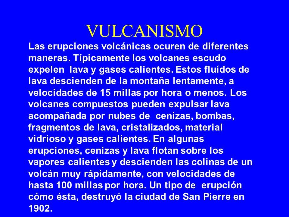VULCANISMO Las erupciones volcánicas ocuren de diferentes maneras. Típicamente los volcanes escudo expelen lava y gases calientes. Estos fluídos de la