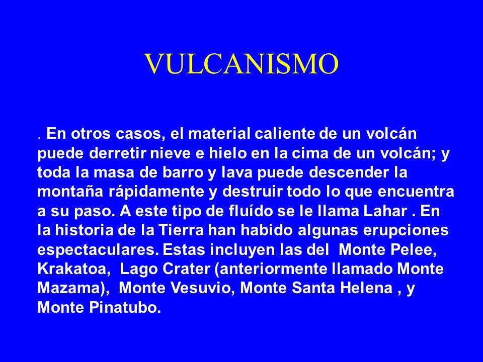 VULCANISMO. En otros casos, el material caliente de un volcán puede derretir nieve e hielo en la cima de un volcán; y toda la masa de barro y lava pue
